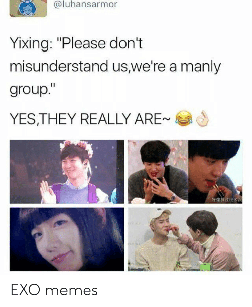 "manly: @luhansarmor  Yixing: ""Please don't  misunderstand us,we're a manly  group.""  YES,THEY REALLY ARE-  好像沫 till es EXO memes"
