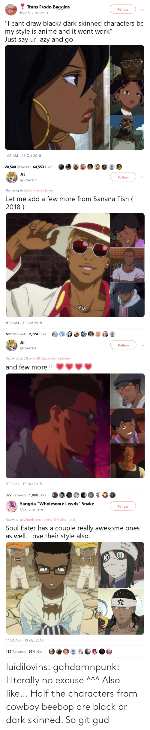 Tumblr, Black, and Blog: luidilovins: gahdamnpunk: Literally no excuse ^^^  Also like… Half the characters from cowboy beebop are black or dark skinned.        So git gud
