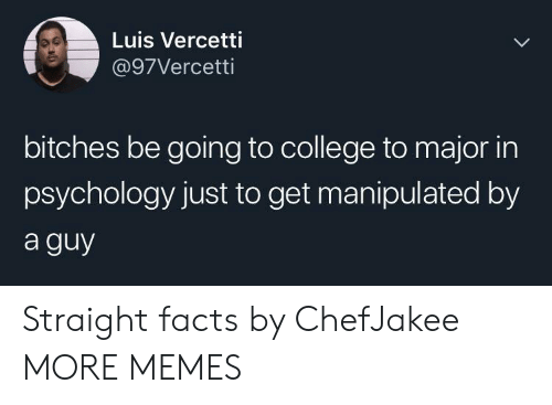 Psychology: Luis Vercetti  @97Vercetti  bitches be going to college to major in  psychology just to get manipulated by  a guy Straight facts by ChefJakee MORE MEMES