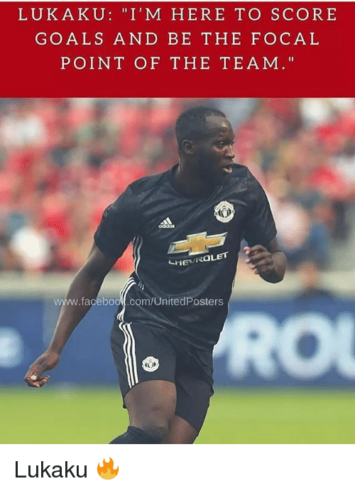 """Goals, Memes, and 🤖: LUKAKU """"I'M HERE TO SCORE  GOALS AND BE THE FOCAL  POINT OF THE TEAM.""""  SHEVROLET  facebool.com/UnitedPosters  ttJn Lukaku 🔥"""