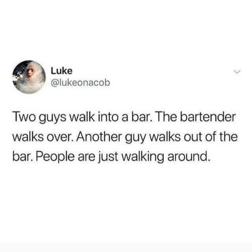 bar: Luke  @lukeonacob  Two guys walk into a bar. The bartender  walks over. Another guy walks out of the  bar. People are just walking around.