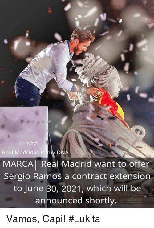 memes: Lukita  Real Madrid is in  DNA  MARCA Real Madrid want to offer  Sergio Ramos a contract extension  to June 30, 2021, which will be  announced shortly. Vamos, Capi!   #Lukita