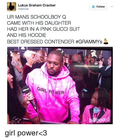 graham crackers: Lukus Graham Cracker  Follow  @dances  UR MANS SCHOOLBOY Q  CAME WITH HIS DAUGHTER  HAD HER IN A PINK GUCCI SUIT  AND HIS HOODIE  BEST DRESSED CONTENDER #GRAMMYs  GIRL ER girl power<3
