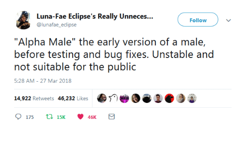 """fae: Luna-Fae Eclipse's Really Unneces...  Follow  nafae eclips  """"Alpha Male"""" the early version of a male,  before tstng and buug fixes. Unsicable and  not suitable for the public  5:28 AM- 27 Mar 2018  14,922 Retweets 46,232 Likes娲  e  175 t15 46K"""