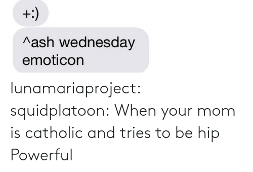 your mom: lunamariaproject:  squidplatoon:  When your mom is catholic and tries to be hip   Powerful