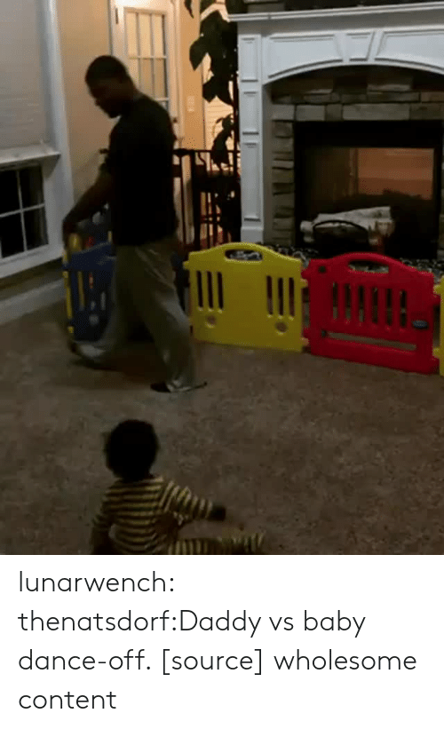 dance off: lunarwench:  thenatsdorf:Daddy vs baby dance-off. [source] wholesome content