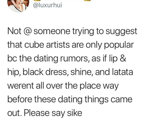 Rumors: @luxurhui  Not @ someone trying to suggest  that cube artists are only popular  bc the dating rumors, as if lip &  hip, black dress, shine, and latata  werent all over the place way  before these dating things came  out. Please say sike
