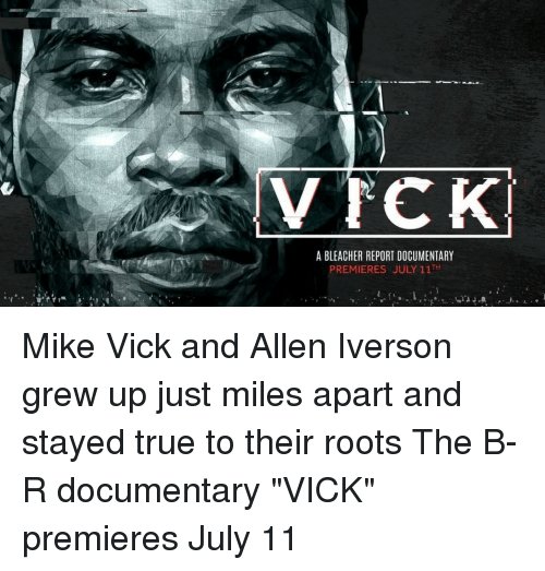"""Allen Iverson, Sports, and True: LV TCK.  A BLEACHER REPORT DOCUMENTARY  PREMIERES JULY 11TH Mike Vick and Allen Iverson grew up just miles apart and stayed true to their roots The B-R documentary """"VICK"""" premieres July 11"""