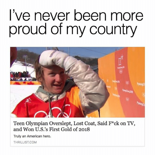 Dank, Lost, and American: l've never been more  proud of my country  igg  Teen Olympian Overslept, Lost Coat, Said F*ck on TV  and Won U.S.'s First Gold of 2018  Truly an American hero.  THRILLIST.COM