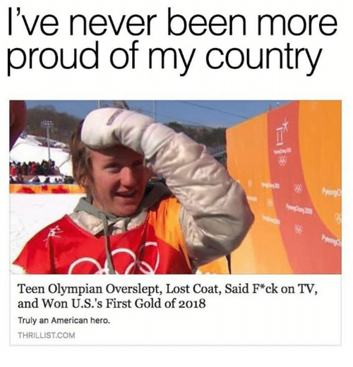 Lost, American, and Proud: lve never been more  proud of my country  igg  Teen Olympian Overslept, Lost Coat, Said F*ck on TV,  and Won U.S.'s First Gold of 2018  Truly an American hero.  THRILLIST.COM