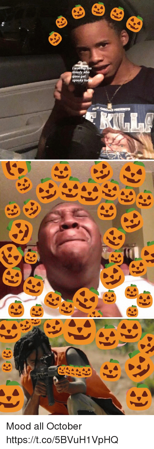 Funny, Mood, and Spooky: lwokeup too  moody who  gone get  spooky to Mood all October https://t.co/5BVuH1VpHQ