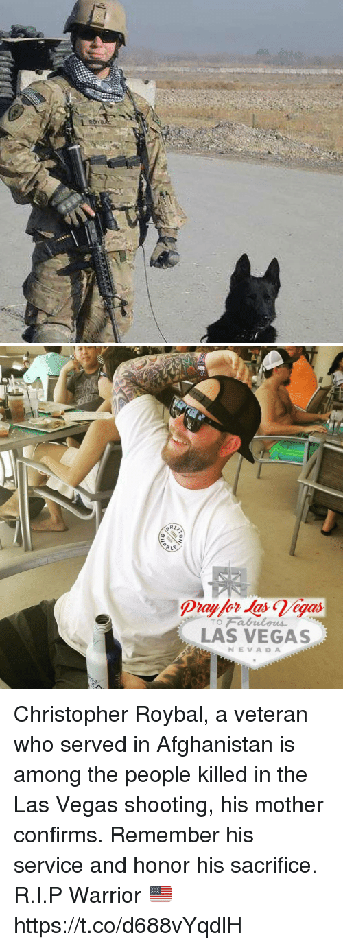 Memes, Las Vegas, and Afghanistan: LY  TO  LAS VEGAS  NEVADA Christopher Roybal, a veteran who served in Afghanistan is among the people killed in the Las Vegas shooting, his mother confirms. Remember his service and honor his sacrifice. R.I.P Warrior 🇺🇸 https://t.co/d688vYqdlH