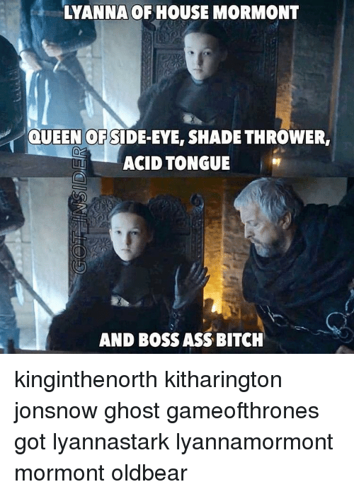 Lyanna of house mormont queen of side eye shade thrower for House of acid
