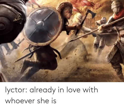 Whoever: lyctor:  already in love with whoever she is