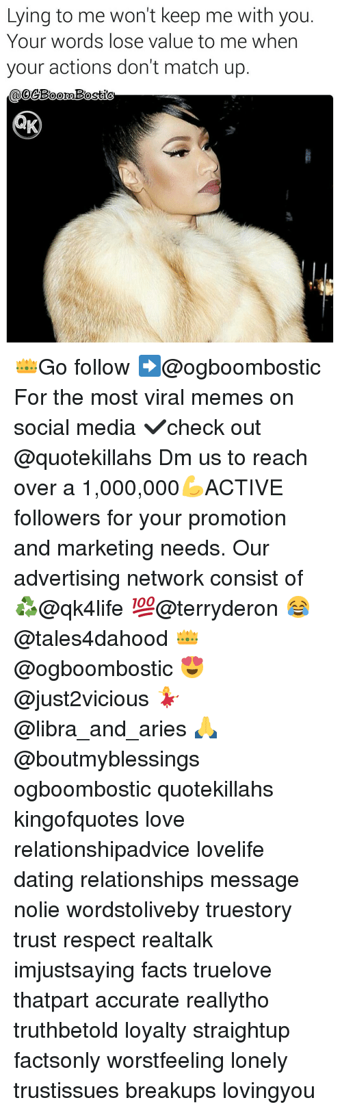 match up: Lying to me won't keep me with you  Your words lose value to me when  your actions don't match up  oo 👑Go follow ➡@ogboombostic For the most viral memes on social media ✔check out @quotekillahs Dm us to reach over a 1,000,000💪ACTIVE followers for your promotion and marketing needs. Our advertising network consist of ♻@qk4life 💯@terryderon 😂@tales4dahood 👑@ogboombostic 😍@just2vicious 💃@libra_and_aries 🙏@boutmyblessings ogboombostic quotekillahs kingofquotes love relationshipadvice lovelife dating relationships message nolie wordstoliveby truestory trust respect realtalk imjustsaying facts truelove thatpart accurate reallytho truthbetold loyalty straightup factsonly worstfeeling lonely trustissues breakups lovingyou
