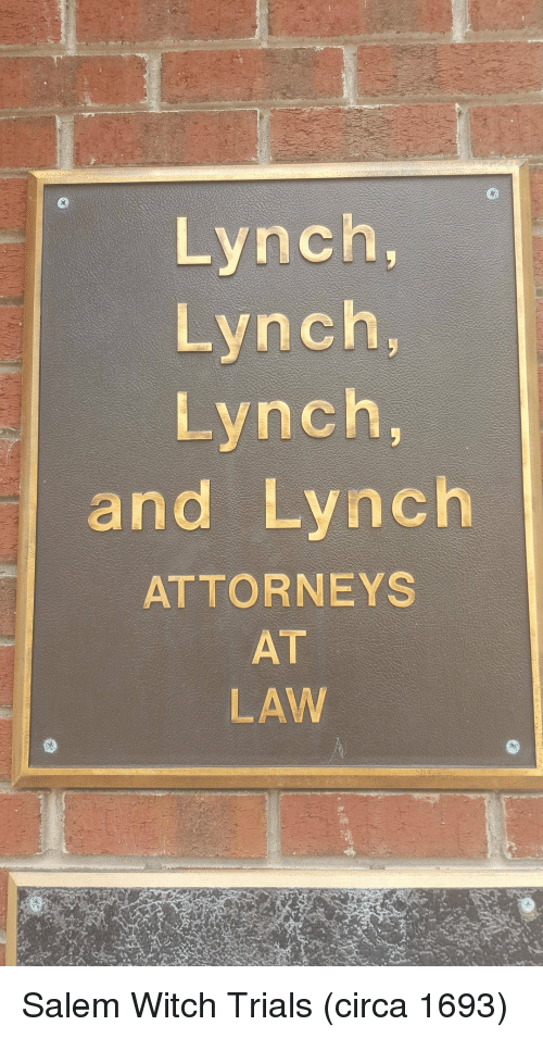 attorneys: Lynch,  Lynch  Lynch,  and Lynch  ATTORNEYS  AT  LAW Salem Witch Trials (circa 1693)