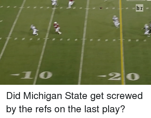 Sports, Michigan, and The Ref: M  1-0  2|0 Did Michigan State get screwed by the refs on the last play?