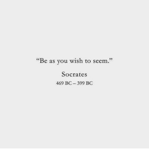 "Socrates: m.""  23  ""Be as you wish to see  Socrates  469 BC - 399 BC"