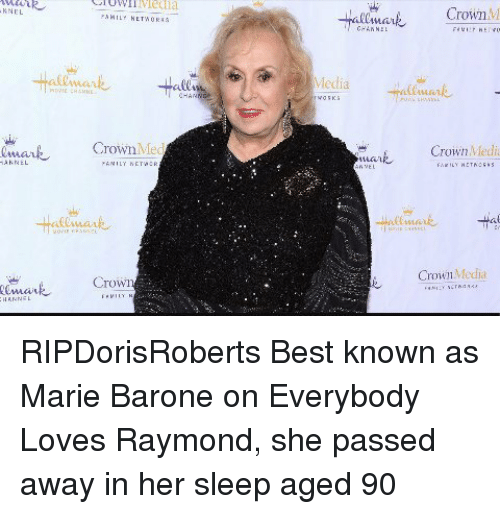 Everybody Loves Raymond: M a  led KNEL  Crown Med  Crown  Media  Crown  M  Crown Media  Crown Media RIPDorisRoberts Best known as Marie Barone on Everybody Loves Raymond, she passed away in her sleep aged 90