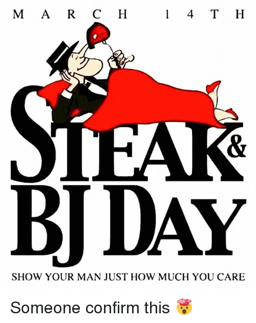Bj Day: M A R C H  1 4 T H  BJ DAY  SHOW YOUR MAN JUST HOW MUCH YOU CARE Someone confirm this 🤯