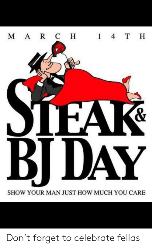 Bj Day: M A R C H  1 4 T H  BJ DAY  SHOW YOUR MAN JUST HOW MUCH YOU CARE Don't forget to celebrate fellas