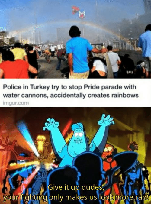 Parade: M  au  Police in Turkey try to stop Pride parade with  water cannons, accidentally creates rainbows  imgur.com  Give it up dudes  your fighting only makes us look more rad