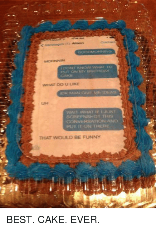 Images Of Best Cake Ever : 25+ Best Memes About Best Cake Ever Best Cake Ever Memes