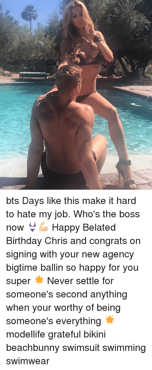 Belated Birthday: -M bts Days like this make it hard to hate my job. Who's the boss now 👙💪🏼 Happy Belated Birthday Chris and congrats on signing with your new agency bigtime ballin so happy for you super 🌟 Never settle for someone's second anything when your worthy of being someone's everything 🌟 modellife grateful bikini beachbunny swimsuit swimming swimwear