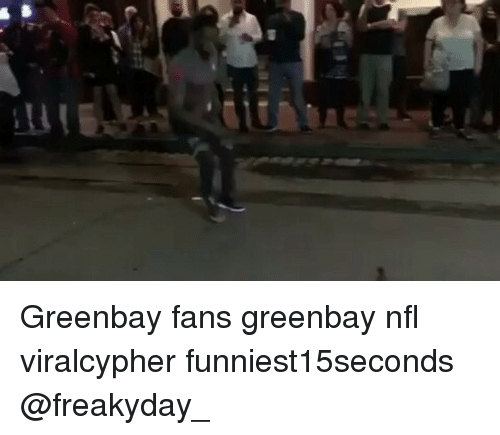 Greenbay: m Greenbay fans greenbay nfl viralcypher funniest15seconds @freakyday_