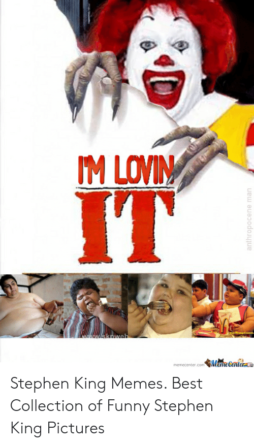 Funny, Memes, and Stephen: M LOVIN  IT  memecenter.com Mame Centerae Stephen King Memes. Best Collection of Funny Stephen King Pictures
