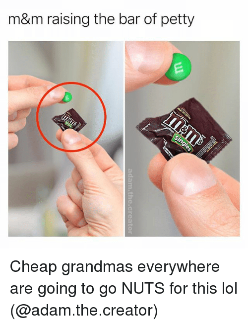 Funny, Lol, and Petty: m&m raising the bar of petty  2. Cheap grandmas everywhere are going to go NUTS for this lol (@adam.the.creator)