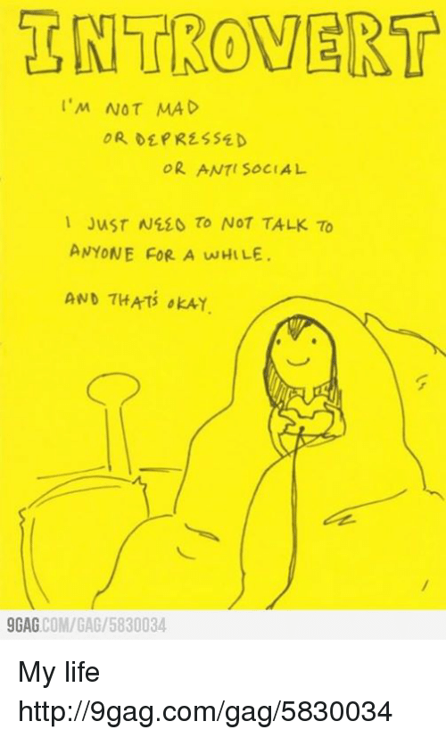 9gag, Dank, and Life: M NOT MAD  OR ANTI SOCIAL  1 JusT N450 To NOT TALK To  ANYONE FOR A wHILE.  AND THATS OKAY.  COM/GAG /5830034  9 GAG My life http://9gag.com/gag/5830034