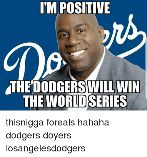 m positive the dodgers will win the world series thisnigga 28453665 m positive the dodgers will win the world series thisnigga foreals