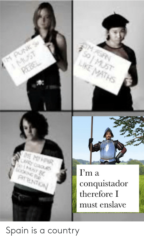 Conquistador: M PUNK S  IMUST  REBEL  M ASAN  *50 MUST  LIKE MATHS  DE MHRR  CRAY CAOUS  I'm a  ATTENTION  conquistador  therefore I  must enslave Spain is a country