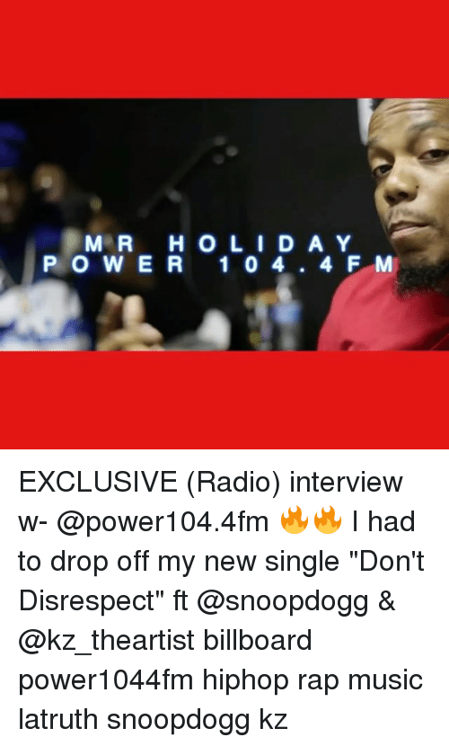 """Billboard, Memes, and Music: M R H O L I D A Y  P O W E R  1 0 4  4 F MM EXCLUSIVE (Radio) interview w- @power104.4fm 🔥🔥 I had to drop off my new single """"Don't Disrespect"""" ft @snoopdogg & @kz_theartist billboard power1044fm hiphop rap music latruth snoopdogg kz"""