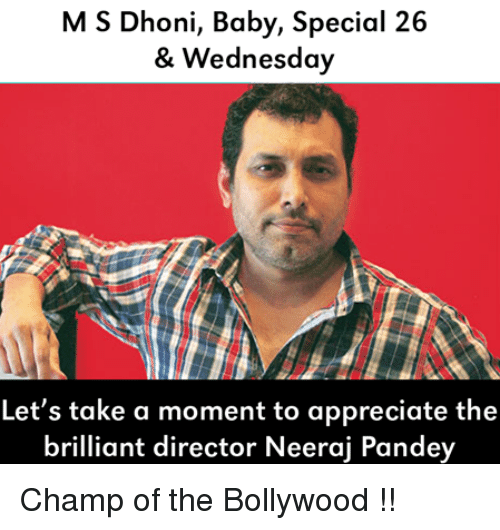 Baby, It's Cold Outside: M S Dhoni, Baby, Special 26  & Wednesday  Let's take a moment to appreciate the  brilliant director Neeraj Pandey Champ of the Bollywood !!