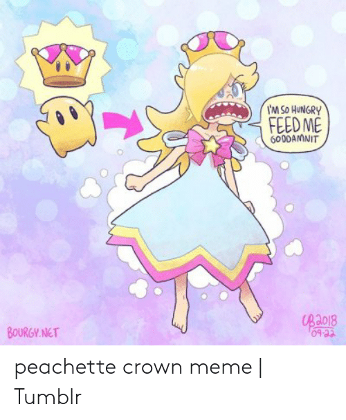 Peachette: M So HUNGRY  FEED ME  6000AMNIT  UBa018  04-22  BOURGY.NET peachette crown meme | Tumblr