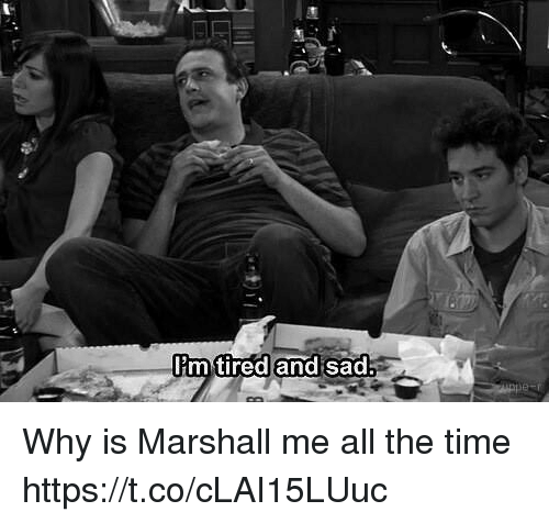 Memes, Time, and Sad: m tired and sad Why is Marshall me all the time https://t.co/cLAI15LUuc
