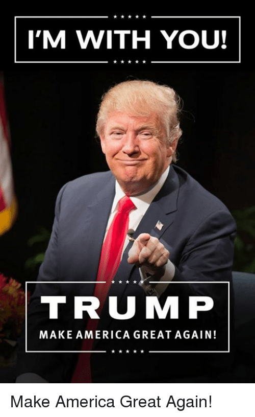 America, Memes, and Trump: 'M WITH YOU  I'M WITH YOU!  TRUMP  MAKE AMERICA GREATAGAIN! Make America Great Again!
