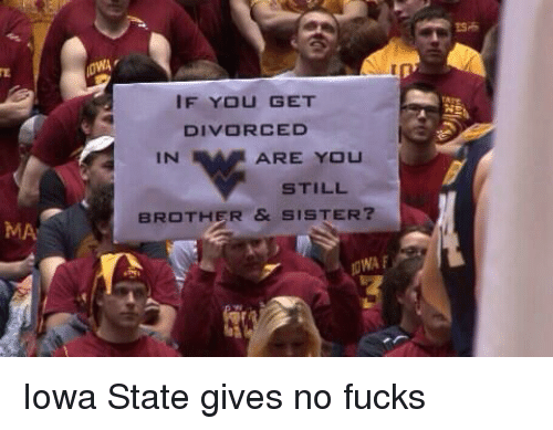 iowa state: MA  IF YOU GET  DIVORCED  IN  ARE YOU  STILL  BROTHER & SISTER? Iowa State gives no fucks