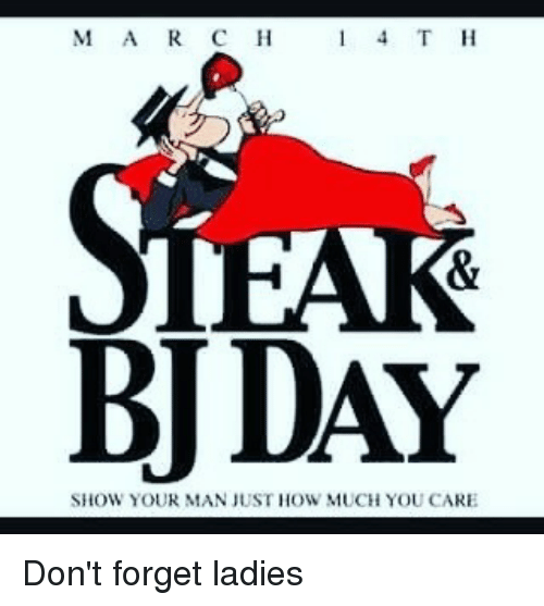 Memes, 🤖, and How: MA R C H  1 4 T H  BJ DAY  SHOW YOUR MAN JUST HOW MUCH YOU CARE Don't forget ladies