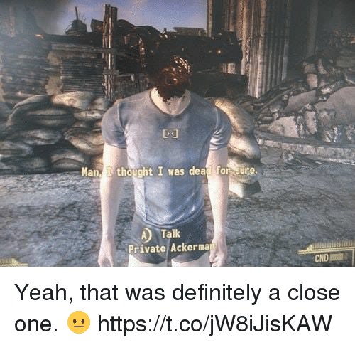 Definitely, Video Games, and Yeah: Ma  thought I was de  e  A Talk  Private Ackerma  CND Yeah, that was definitely a close one. 😐 https://t.co/jW8iJisKAW