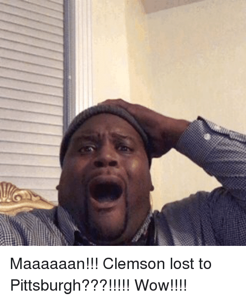 Memes, Wow, and Lost: Maaaaaan!!! Clemson lost to Pittsburgh???!!!!! Wow!!!!