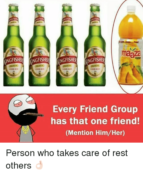 Dekh Bhai, International, and Rest: maag  NNGFISHER ANGFISHER KNGFISHER INGFISHER  Every Friend Group  has that one friend!  (Mention Him/Her) Person who takes care of rest others 👌🏻