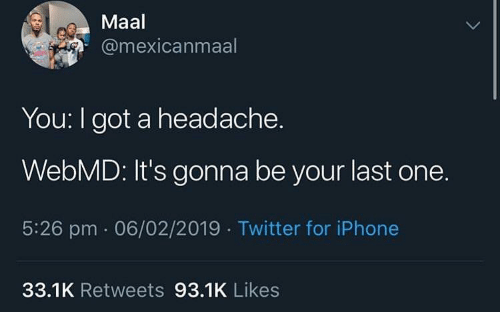 webMD: Maal  @mexicanmaal  You: I got a headache.  WebMD: It's gonna be your last one.  5:26 pm 06/02/2019 Twitter for iPhone  33.1K Retweets 93.1K Likes