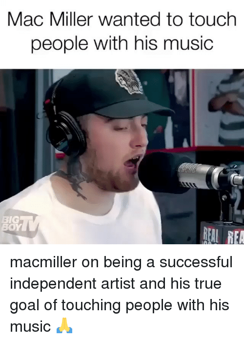 Mac Miller, Memes, and Music: Mac Miller wanted to touch  people with his music  BIG  REAL REA macmiller on being a successful independent artist and his true goal of touching people with his music 🙏