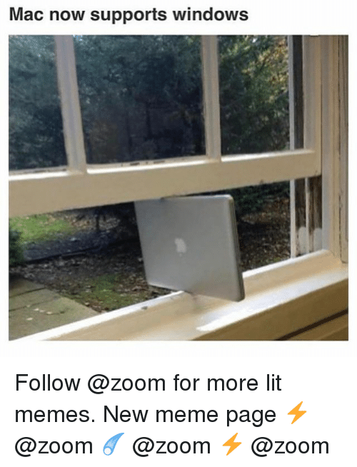 Lit, Meme, and Memes: Mac now supports windows Follow @zoom for more lit memes. New meme page ⚡️ @zoom ☄️ @zoom ⚡️ @zoom