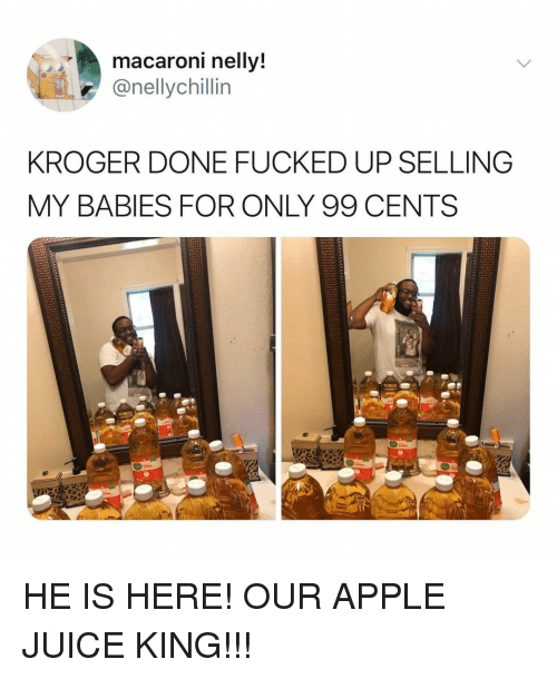 Apple, Juice, and Kroger: macaroni nellv  @nellychillin  KROGER DONE FUCKED UP SELLING  MY BABIES FOR ONLY 99 CENTS HE IS HERE! OUR APPLE JUICE KING!!!