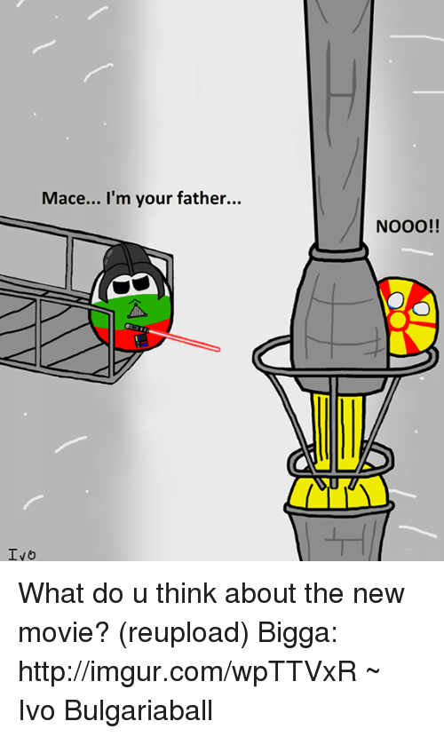 Bulgariaball: Mace... I'm your father...  Ivo  NOOO!! What do u think about the new movie?  (reupload)  Bigga: http://imgur.com/wpTTVxR  ~ Ivo Bulgariaball