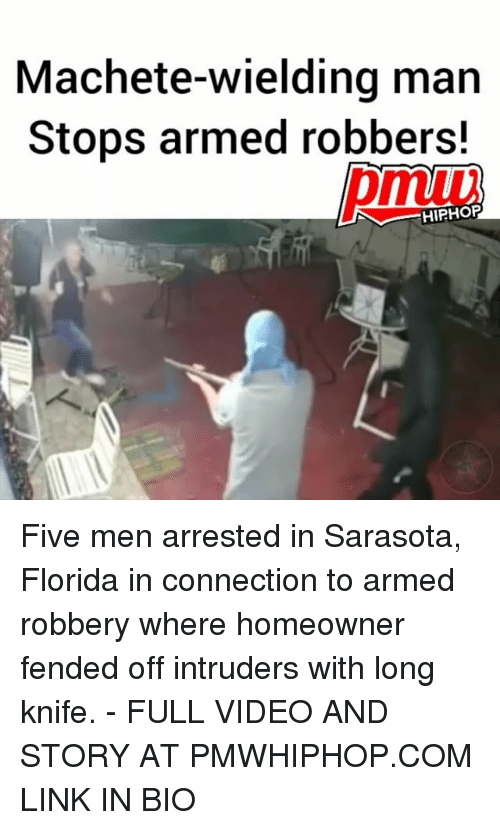 Memes, Florida, and Link: Machete-wielding man  Stops armed robbers!  HIPHOP Five men arrested in Sarasota, Florida in connection to armed robbery where homeowner fended off intruders with long knife. - FULL VIDEO AND STORY AT PMWHIPHOP.COM LINK IN BIO